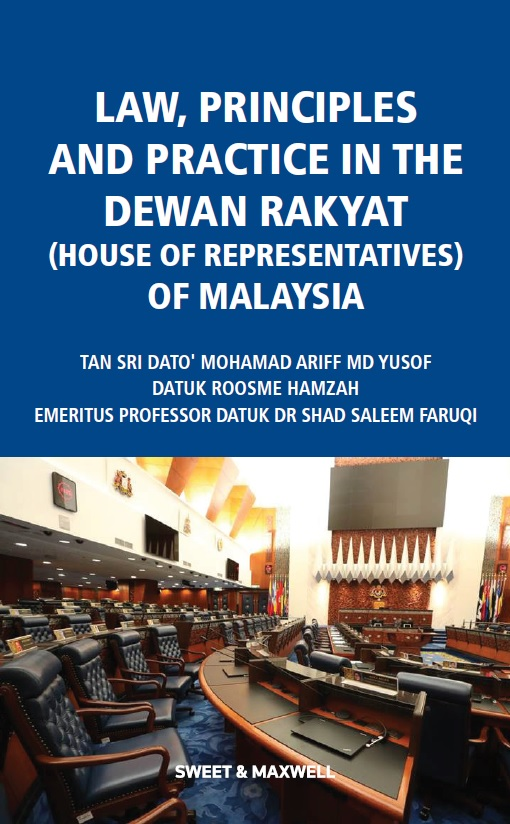 Law, Principles and Practice in the Dewan Rakyat (House of Representatives) of Malaysia (COMING SOON)
